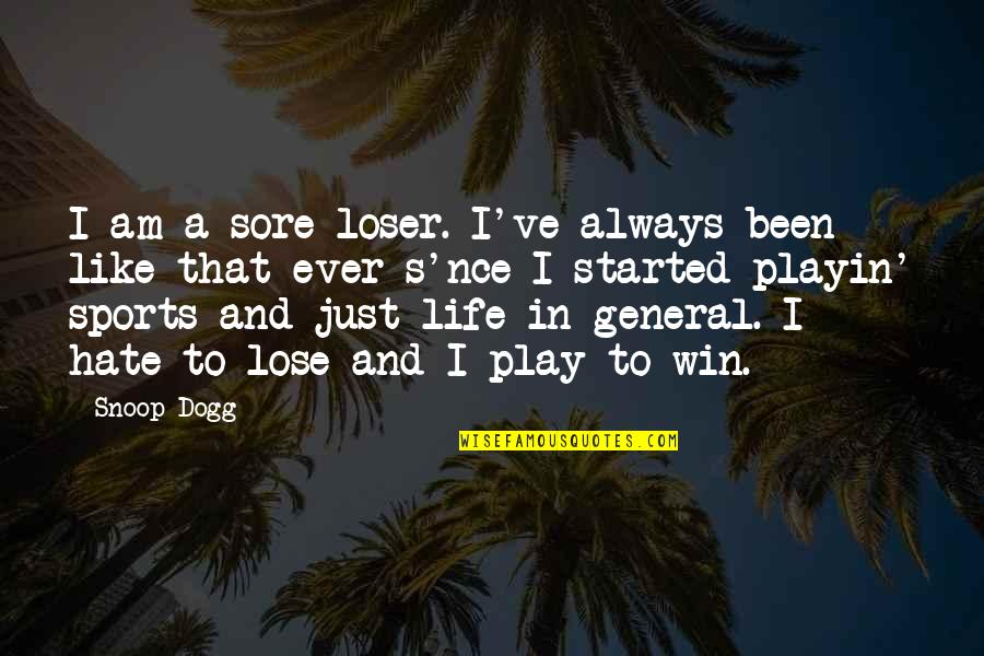 Lose And Win Quotes By Snoop Dogg: I am a sore loser. I've always been