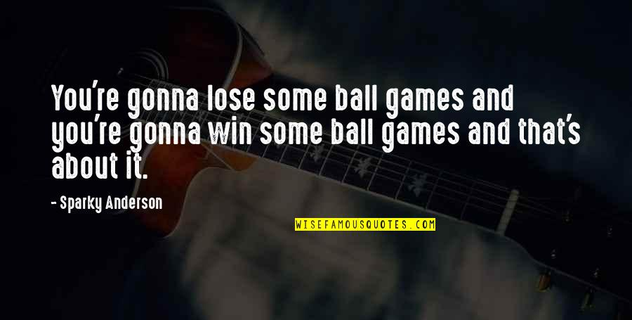 Lose And Win Quotes By Sparky Anderson: You're gonna lose some ball games and you're