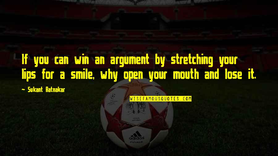 Lose And Win Quotes By Sukant Ratnakar: If you can win an argument by stretching