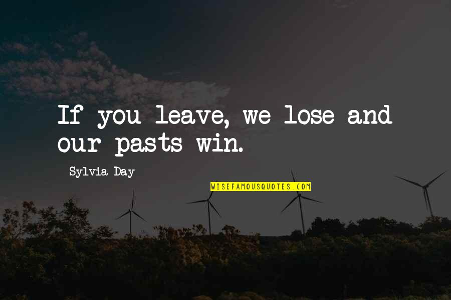 Lose And Win Quotes By Sylvia Day: If you leave, we lose and our pasts