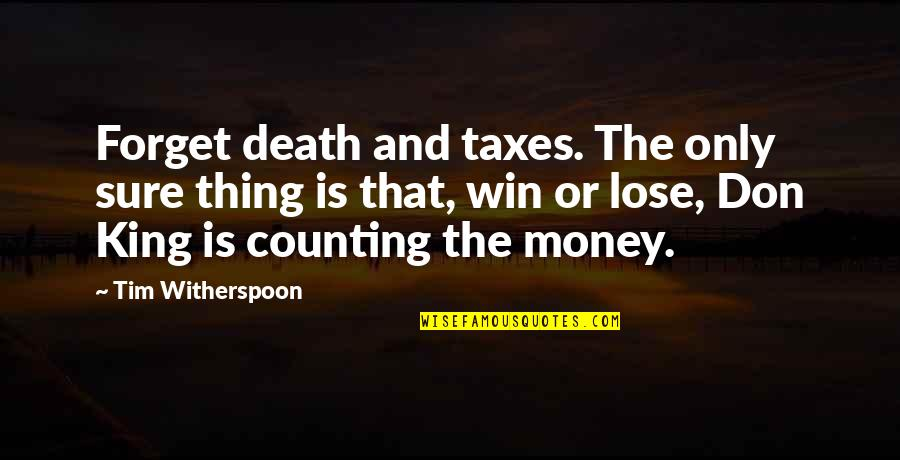 Lose And Win Quotes By Tim Witherspoon: Forget death and taxes. The only sure thing