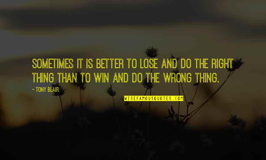 Lose And Win Quotes By Tony Blair: Sometimes it is better to lose and do
