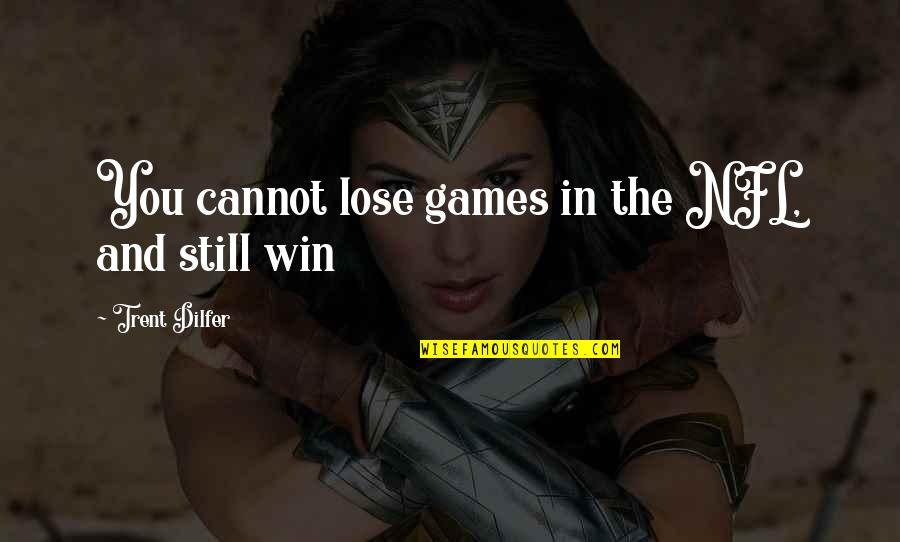 Lose And Win Quotes By Trent Dilfer: You cannot lose games in the NFL, and