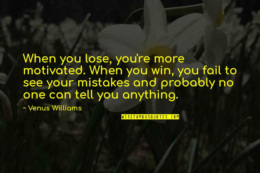 Lose And Win Quotes By Venus Williams: When you lose, you're more motivated. When you