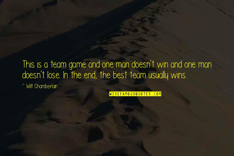 Lose And Win Quotes By Wilt Chamberlain: This is a team game and one man