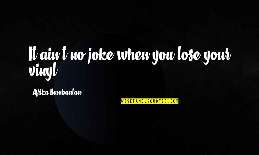 Lose It Quotes By Afrika Bambaataa: It ain't no joke when you lose your