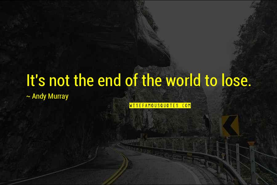 Lose It Quotes By Andy Murray: It's not the end of the world to