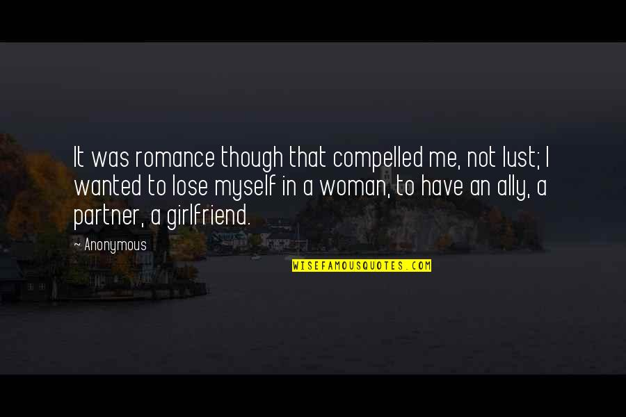 Lose It Quotes By Anonymous: It was romance though that compelled me, not