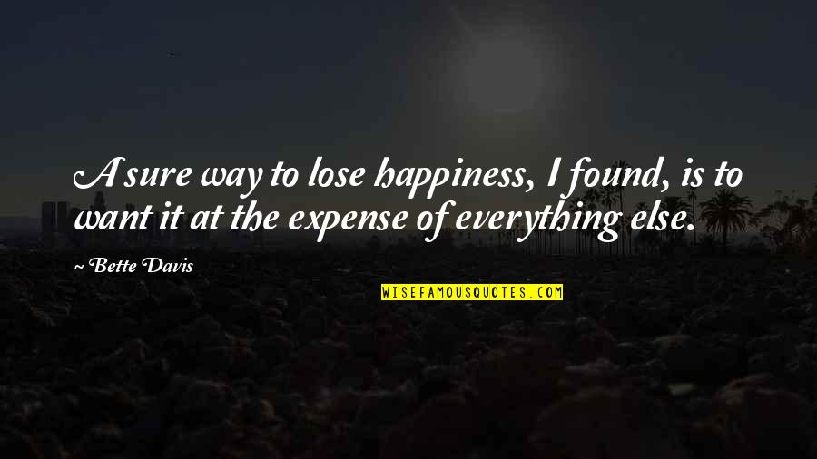 Lose It Quotes By Bette Davis: A sure way to lose happiness, I found,