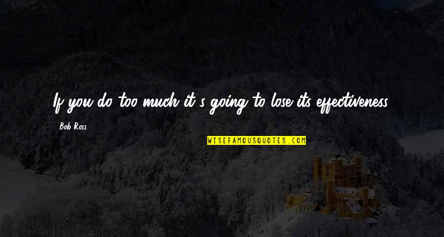 Lose It Quotes By Bob Ross: If you do too much it's going to