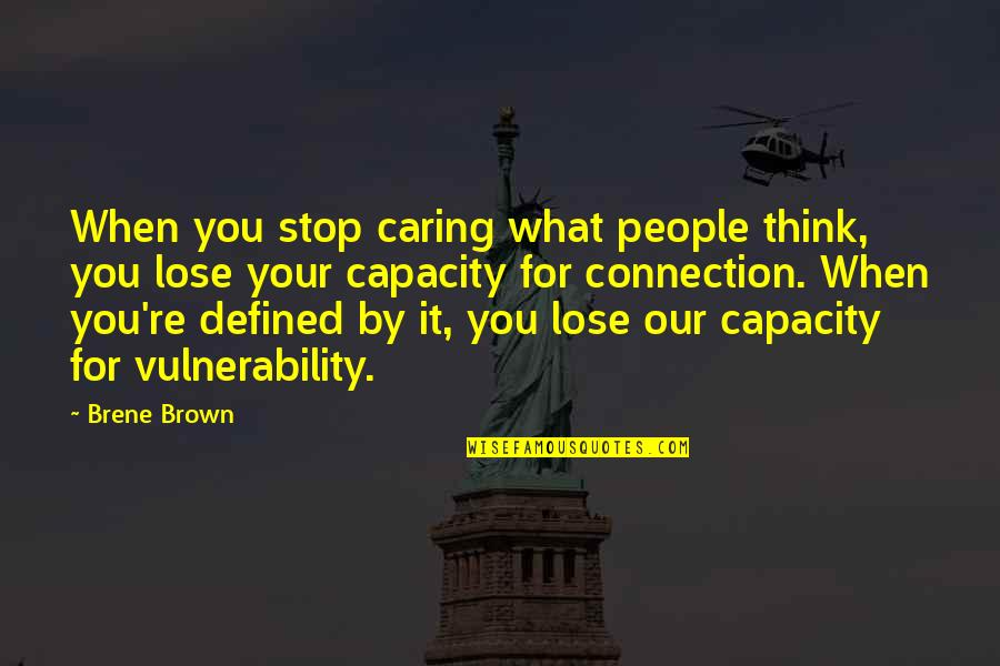 Lose It Quotes By Brene Brown: When you stop caring what people think, you