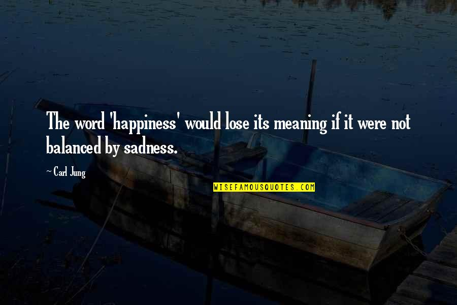 Lose It Quotes By Carl Jung: The word 'happiness' would lose its meaning if