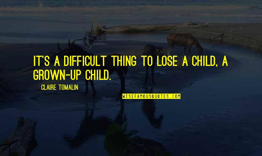 Lose It Quotes By Claire Tomalin: It's a difficult thing to lose a child,