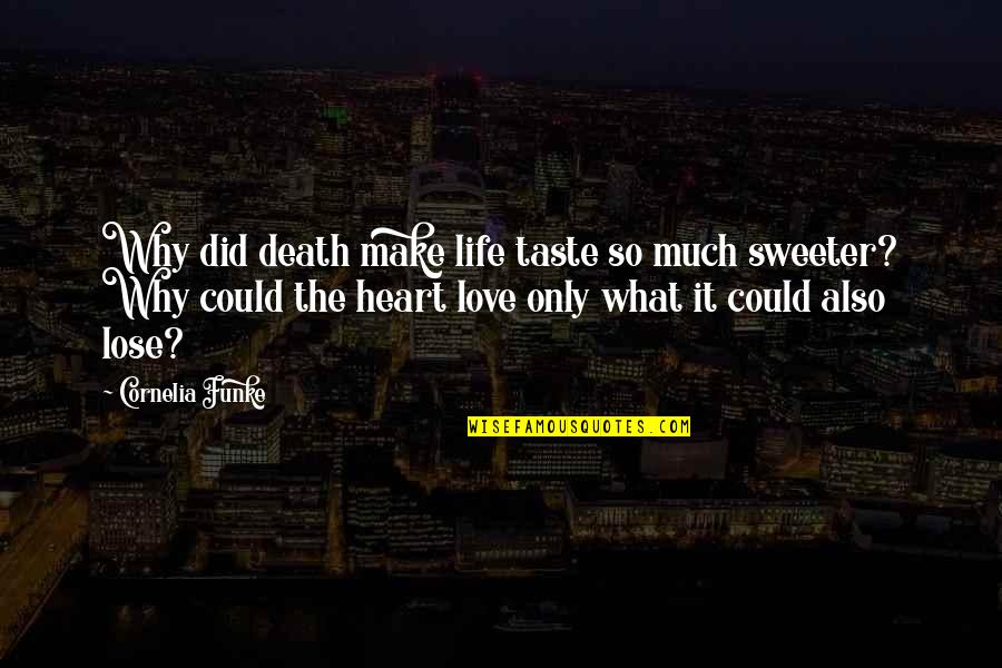 Lose It Quotes By Cornelia Funke: Why did death make life taste so much