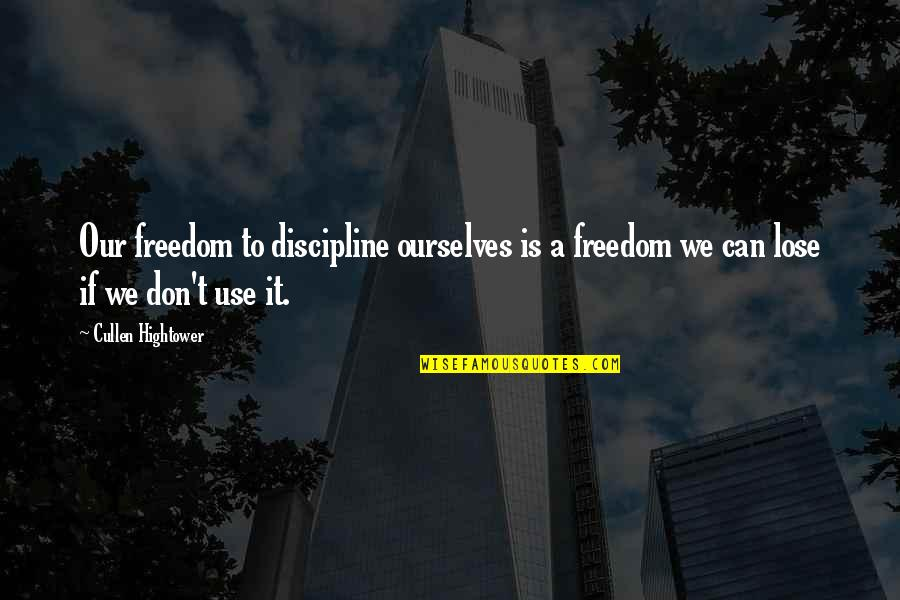 Lose It Quotes By Cullen Hightower: Our freedom to discipline ourselves is a freedom