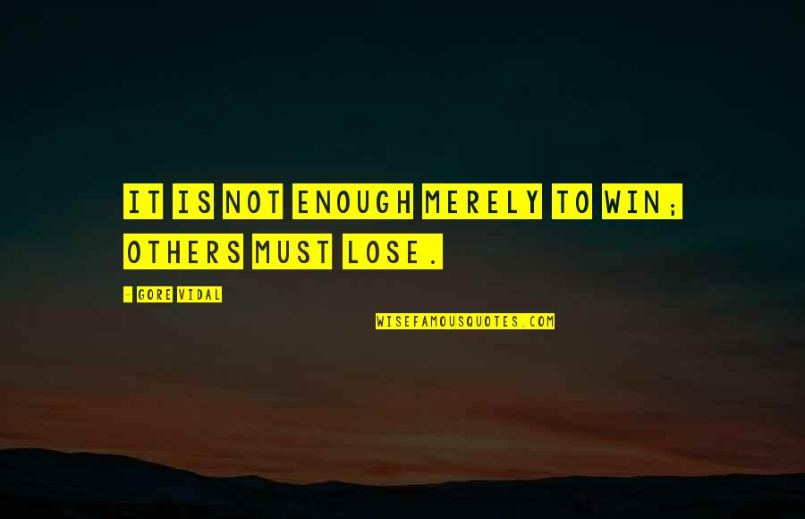 Lose It Quotes By Gore Vidal: It is not enough merely to win; others