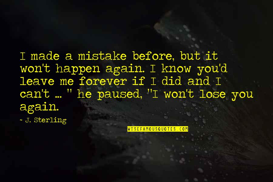 Lose It Quotes By J. Sterling: I made a mistake before, but it won't