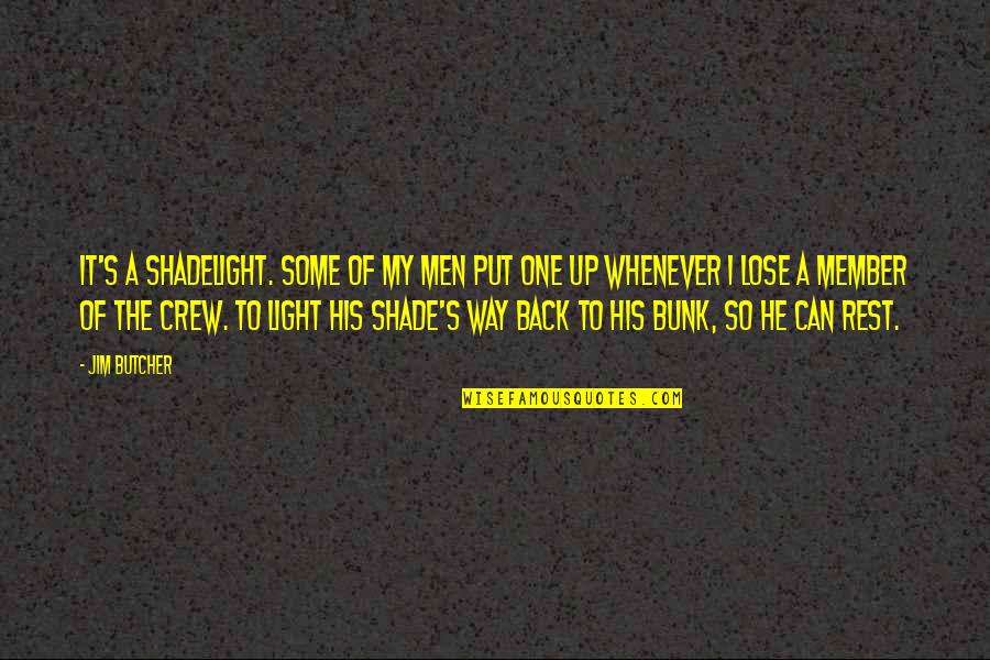 Lose It Quotes By Jim Butcher: It's a shadelight. Some of my men put