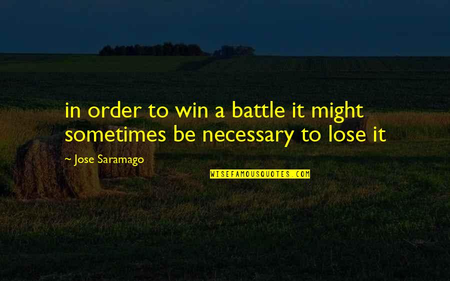 Lose It Quotes By Jose Saramago: in order to win a battle it might