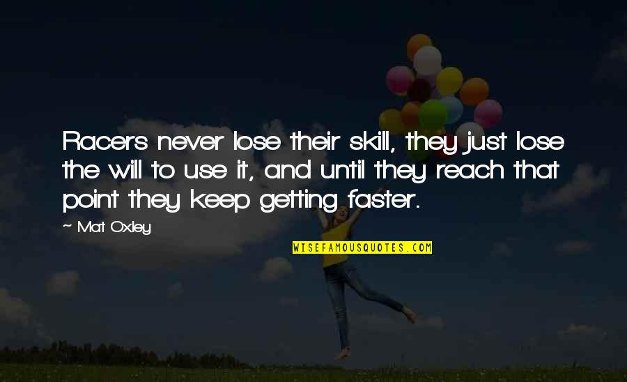 Lose It Quotes By Mat Oxley: Racers never lose their skill, they just lose