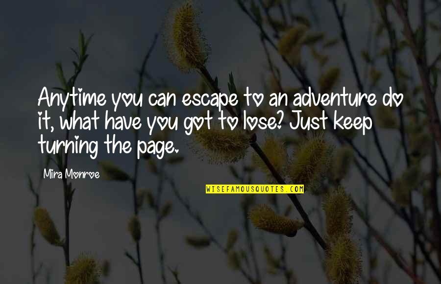 Lose It Quotes By Mira Monroe: Anytime you can escape to an adventure do