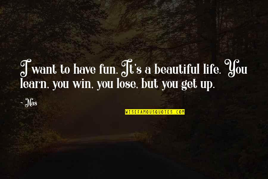 Lose It Quotes By Nas: I want to have fun. It's a beautiful