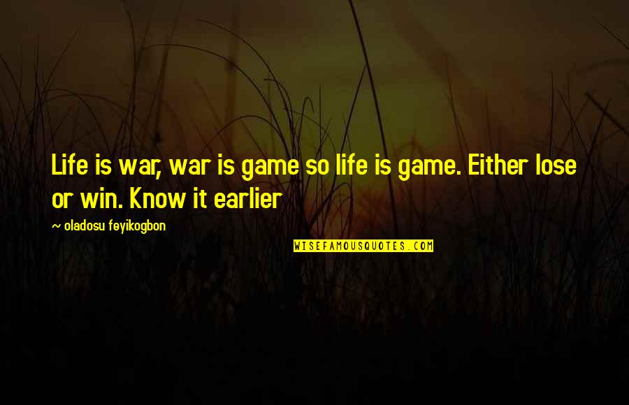 Lose It Quotes By Oladosu Feyikogbon: Life is war, war is game so life