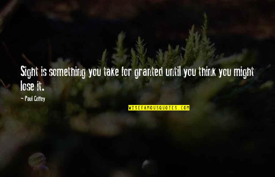 Lose It Quotes By Paul Coffey: Sight is something you take for granted until