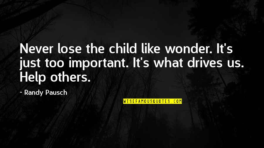 Lose It Quotes By Randy Pausch: Never lose the child like wonder. It's just