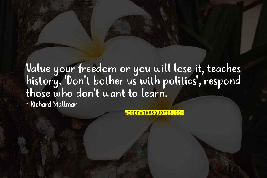 Lose It Quotes By Richard Stallman: Value your freedom or you will lose it,