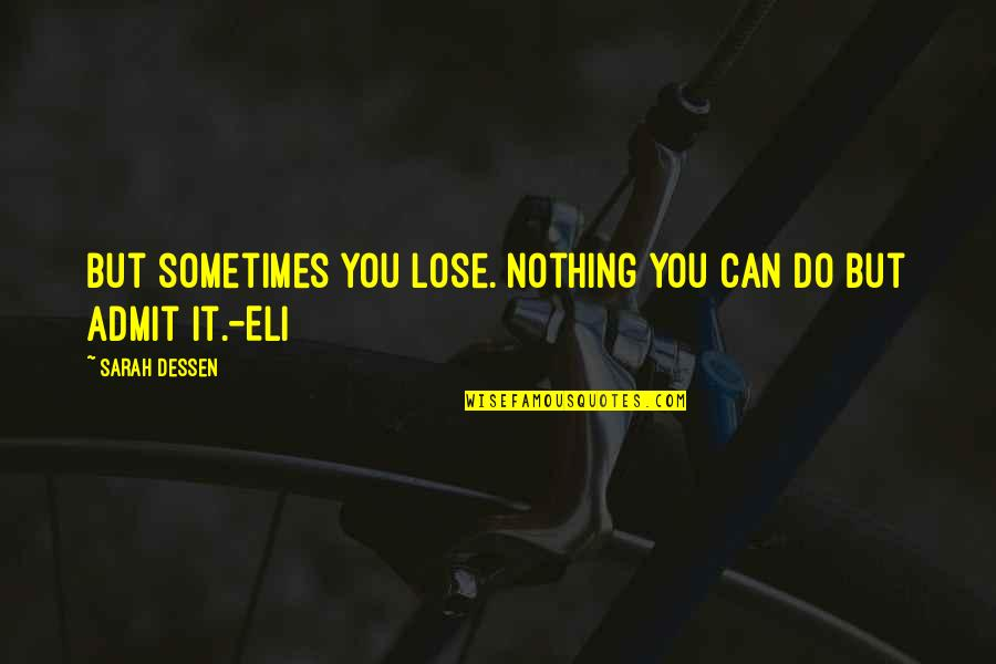 Lose It Quotes By Sarah Dessen: But sometimes you lose. Nothing you can do
