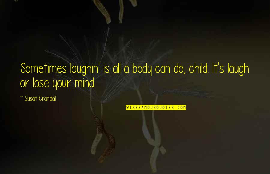 Lose It Quotes By Susan Crandall: Sometimes laughin' is all a body can do,