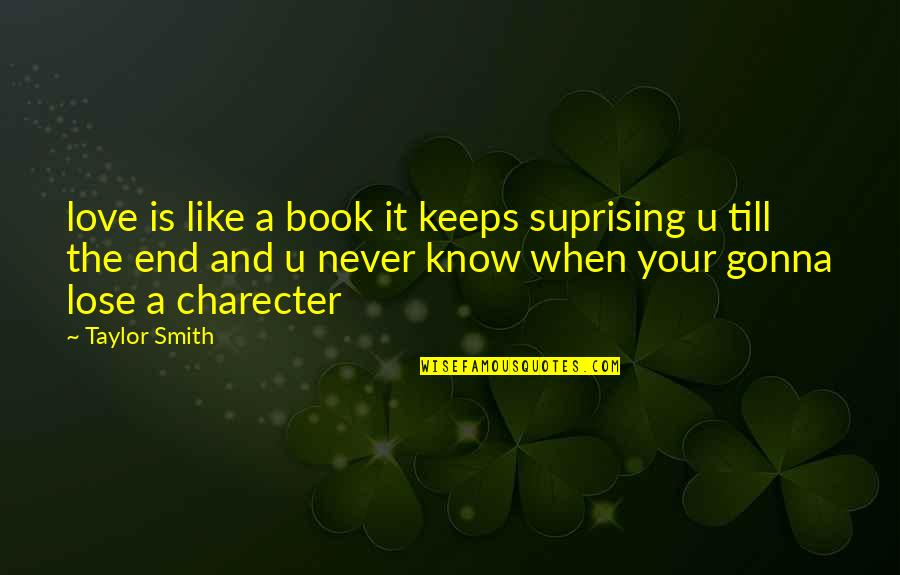 Lose It Quotes By Taylor Smith: love is like a book it keeps suprising