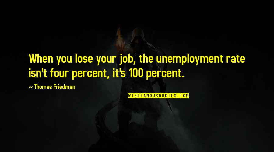 Lose It Quotes By Thomas Friedman: When you lose your job, the unemployment rate