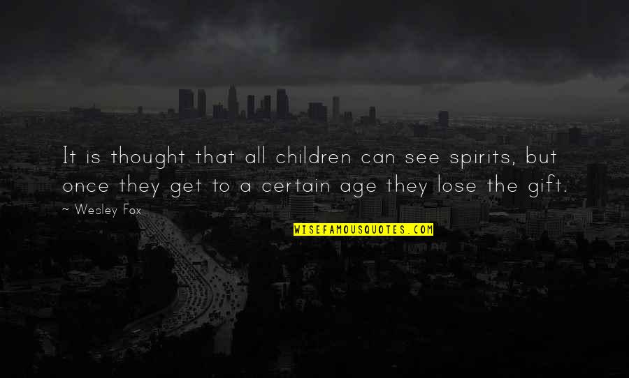 Lose It Quotes By Wesley Fox: It is thought that all children can see