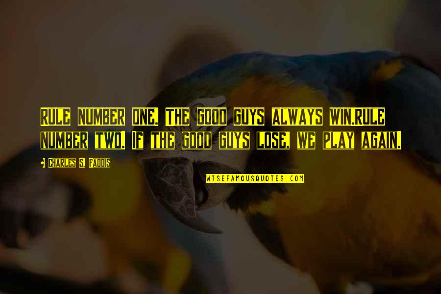 Lose My Number Quotes By Charles S. Faddis: Rule number one. The good guys always win.Rule