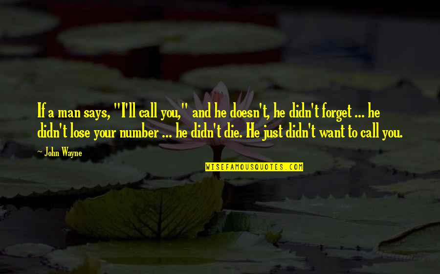 "Lose My Number Quotes By John Wayne: If a man says, ""I'll call you,"" and"