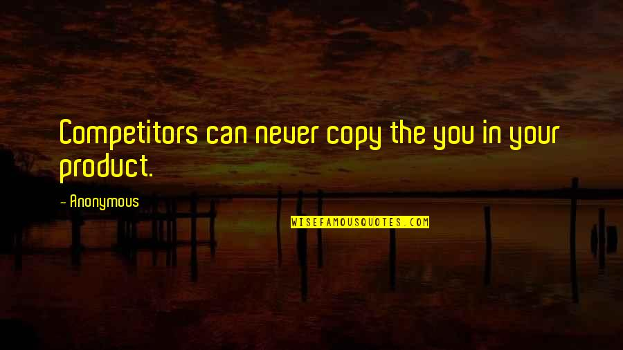Lose Yourself To Dance Quotes By Anonymous: Competitors can never copy the you in your