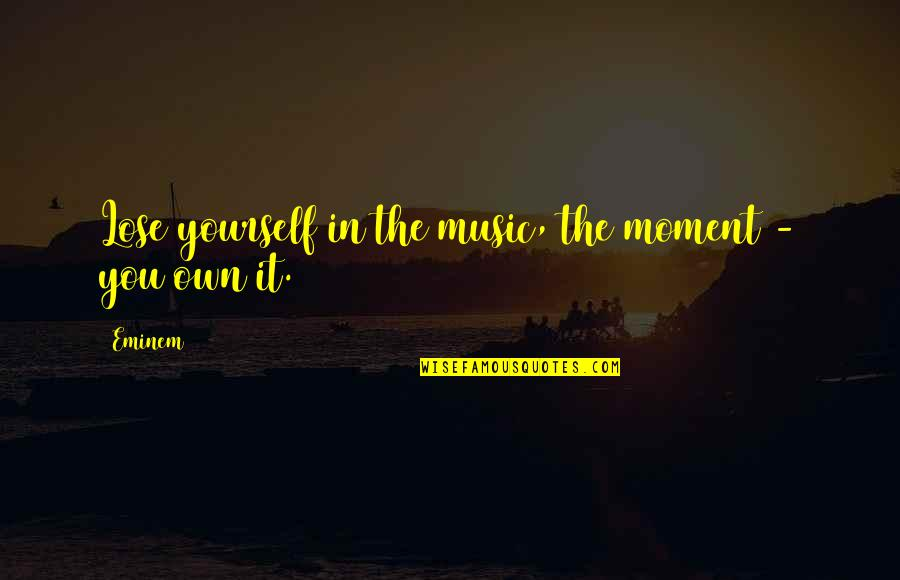 Lose Yourself To Dance Quotes By Eminem: Lose yourself in the music, the moment -