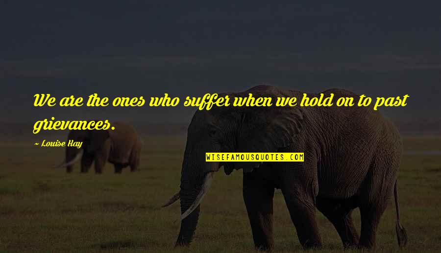 Lose Yourself To Dance Quotes By Louise Hay: We are the ones who suffer when we