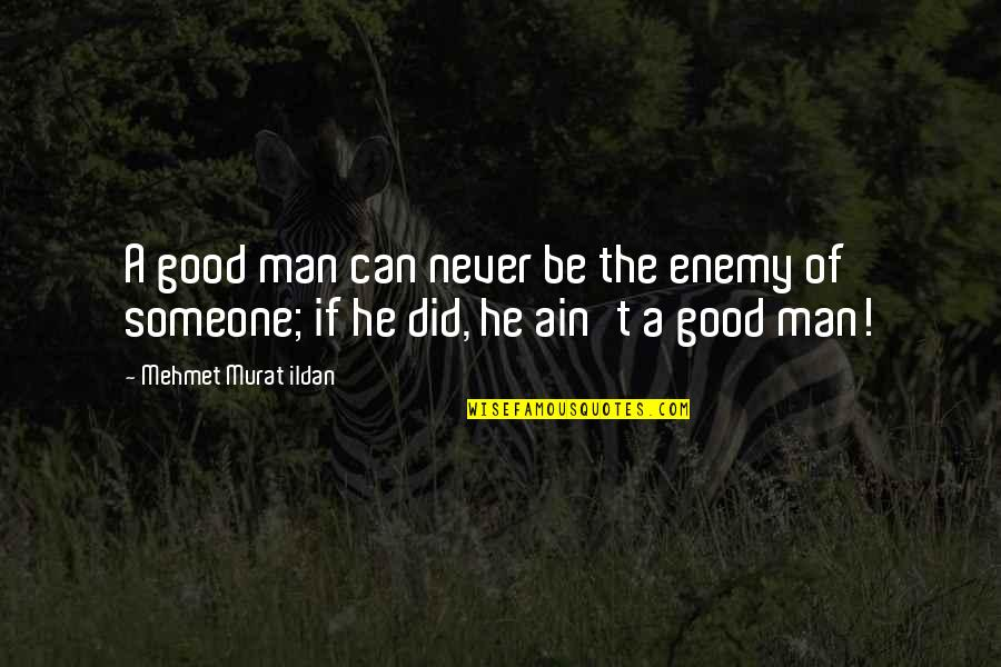 Lose Yourself To Dance Quotes By Mehmet Murat Ildan: A good man can never be the enemy