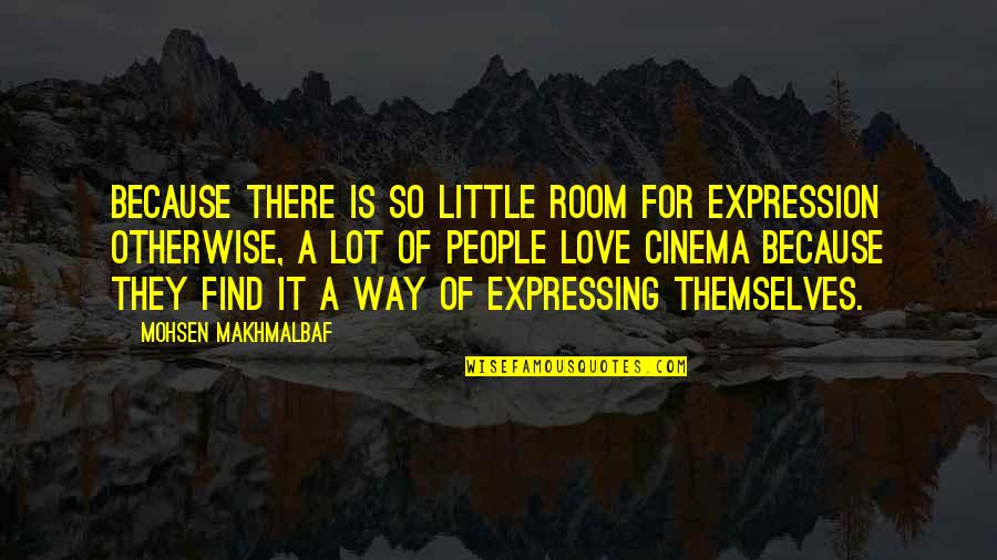 Lose Yourself To Dance Quotes By Mohsen Makhmalbaf: Because there is so little room for expression