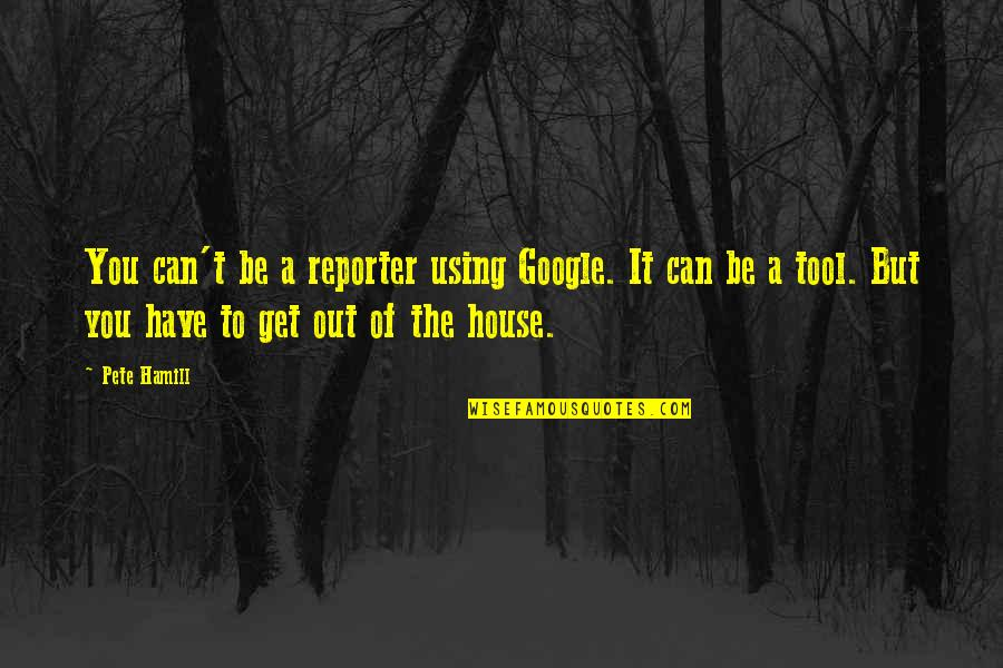 Lose Yourself To Dance Quotes By Pete Hamill: You can't be a reporter using Google. It