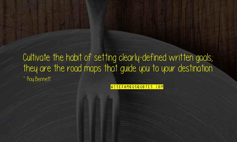 Lose Yourself To Dance Quotes By Roy Bennett: Cultivate the habit of setting clearly-defined written goals;