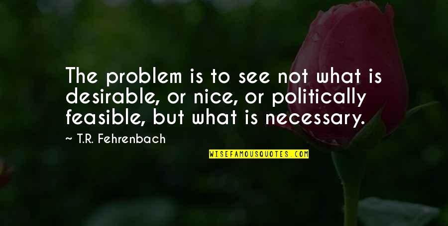 Lose Yourself To Dance Quotes By T.R. Fehrenbach: The problem is to see not what is