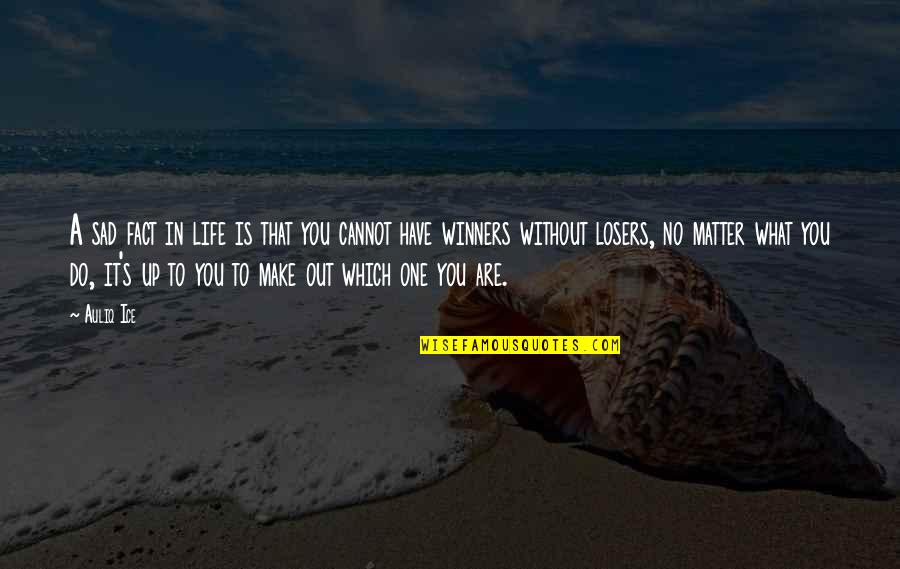 Losers In Life Quotes By Auliq Ice: A sad fact in life is that you