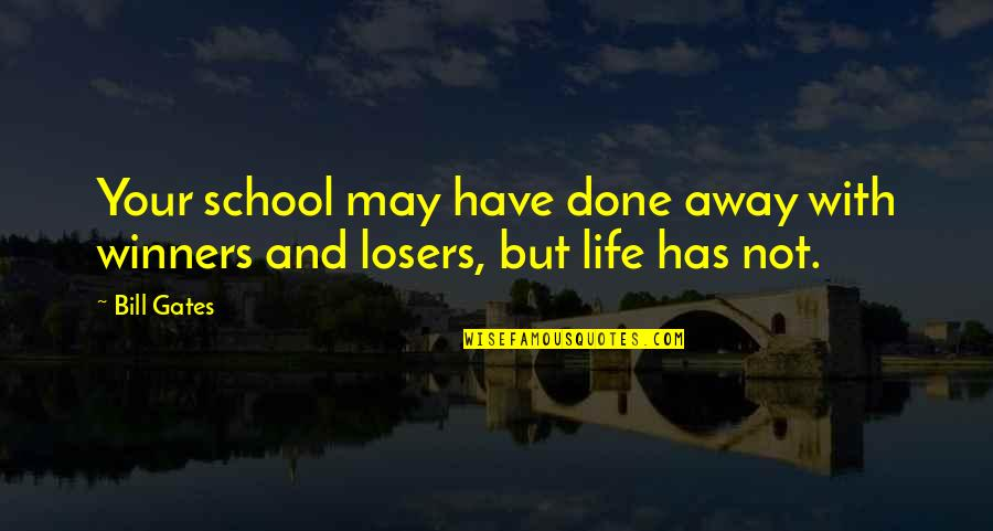 Losers In Life Quotes By Bill Gates: Your school may have done away with winners