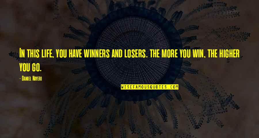 Losers In Life Quotes By Daniel Nayeri: In this life, you have winners and losers.