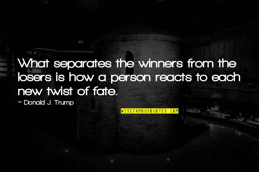 Losers In Life Quotes By Donald J. Trump: What separates the winners from the losers is