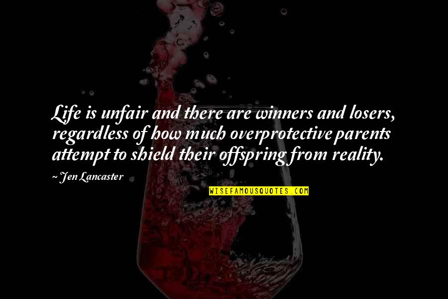 Losers In Life Quotes By Jen Lancaster: Life is unfair and there are winners and